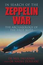 In Search of the Zeppelin War : the Archaeology of The First Blitz.