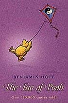 The Tao of Pooh : the principles of Taoism demonstrated by Winnie-the-Pooh.