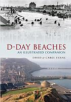 D-Day Beaches : an illustrated companion