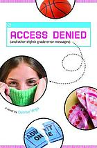 Access denied : (and other eighth grade error messages) : a novel