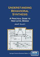 Understanding Behavioral Synthesis : a Practical Guide to High-Level Design
