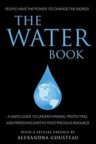 The water book : a user's guide to understanding, protecting, and preserving Earth's most precious resource.