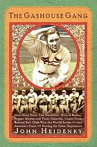 The gashouse gang : how Dizzy Dean, Leo Durocher, Branch Rickey, Pepper Martin, and their colorful, come-from-behind ball club won the World Series-and America's heart-during the Great Depression