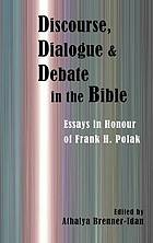 Discourse, dialogue, and debate in the Bible : essays in honour of Frank H. Polak