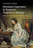 Dramatic expression in Rameau's Tragédie en musique : between tradition and enlightenment