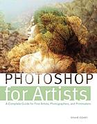 Photoshop for artists : a complete guide for fine artists, photographers, and printmakers
