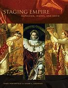 Staging empire : Napoleon, Ingres, and David