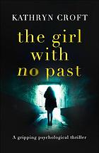 The girl with no past : a gripping psychological thriller