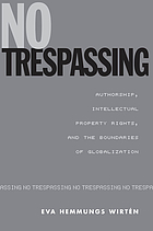 No trespassing : authorship, intellectual property rights, and the boundaries of globalization