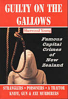 Guilty on the gallows : famous capital crimes of New Zealand