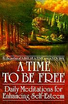 A time to be free : daily meditations for enhancing self-esteem