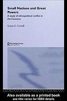 Small nations and great powers : a study of ethnopolitical conflict in the Caucasus