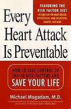 Every heart attack is preventable : how to take control of the 20 risk factors and save your life