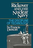 Rickover and the nuclear navy : the discipline of technology