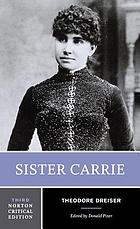 Sister Carrie : an authoritave text, backgrounds and sources, criticism