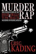 Murder rap : the untold story of the Biggie Smalls & Tupac Shakur murder investigations