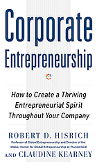Corporate entrepreneurship : how to create a thriving entrepreneurial spirit throughout your company