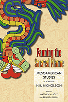 Fanning the sacred flame : Mesoamerican studies in honor of H.B. Nicholson