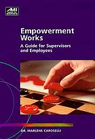 Empowerment works : a guide for supervisors and employees