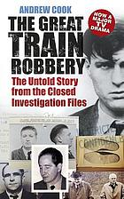 The Great Train Robbery : the untold story from the closed investigation files