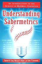 Understanding sabermetrics : an introduction to the science of baseball statistics