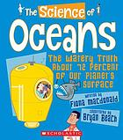 The science of oceans : the watery truth about 72 percent of our planet's surface