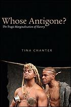 Whose Antigone? : the tragic marginalization of slavery