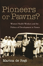 Pioneers or pawns? : women health workers and the politics of development in Yemen