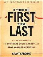 If you're not first, you're last : sales strategies to dominate your market and beat your competition