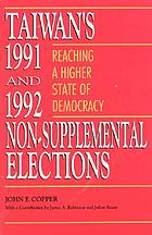 Taiwan's 1991 and 1992 non-supplemental elections : reaching a higher state of democracy