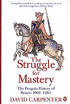The struggle for mastery : Britain 1066-1284