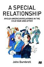 A special relationship : Anglo-American relations in the Cold War and after