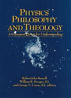 Physics, philosophy, and theology : a common quest for understanding