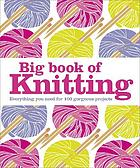 Big book of knitting : everything you need for 100 gorgeous projects.