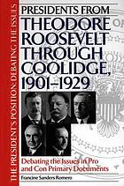 Presidents from Theodore Roosevelt through Coolidge, 1901-1929 : debating the issues in pro and con primary documents