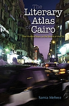 The literary atlas of Cairo : one hundred years on the streets of the city