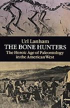 The bone hunters : the heroic age of paleontology in the American West