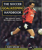 The soccer goalkeeping handbook : the authoritative guide for players and coaches