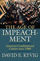 The age of impeachment : American constitutional culture since 1960