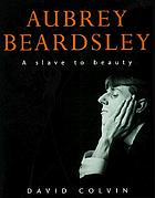 Aubrey Beardsley : a slave to beauty