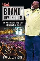Brand® new theology : the Wal-Martization of T.D. Jakes and the new Black church