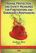Rehab, protection, and safety measures for firefighters and emergency responders