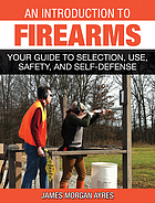 An introduction to firearms : your guide to selection, use, safety, and self-defense