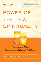 The power of the new spirituality : how to live a life of compassion and personal fulfillment