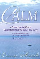 Calm : a proven four-step process designed specifically for women who worry