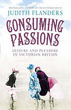 Consuming passions : leisure and pleasure in Victorian Britain