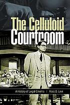 The celluloid courtroom : a history of legal cinema