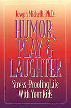 Humor, play, & laughter : stress-proofing life with your kids