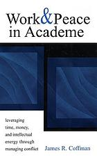 Work and peace in academe : leveraging time, money, and intellectual energy through managing conflict