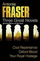 Three great novels : Jemima Shore on the case : Cool repentance : Oxford blood : Your royal hostage